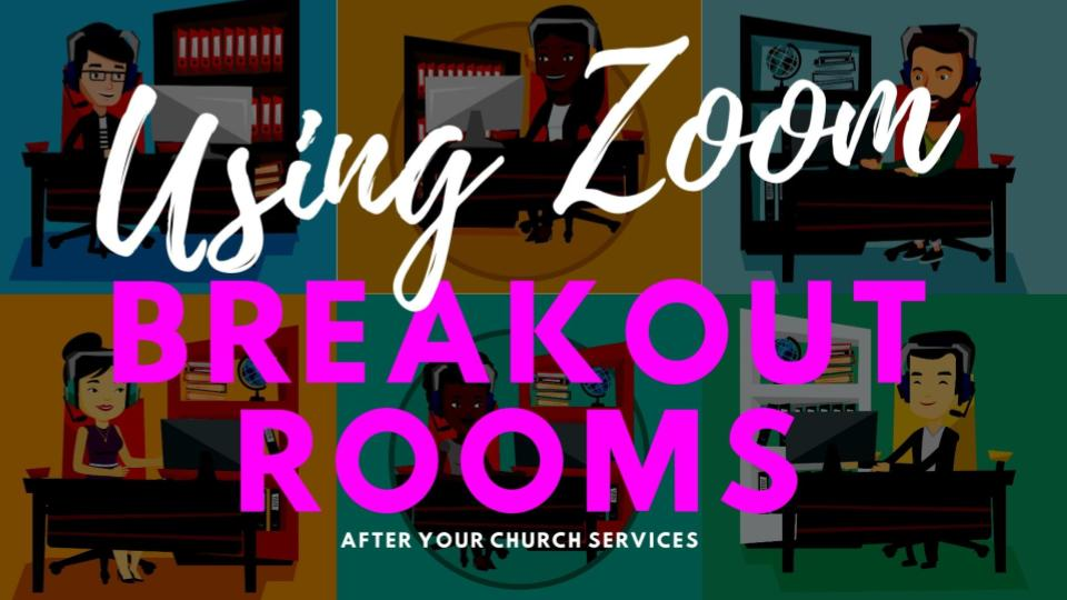 Using Zoom Breakout Rooms After Your Church Services